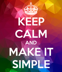 Poster: KEEP CALM AND MAKE IT SIMPLE