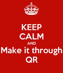Poster: KEEP CALM AND Make it through QR