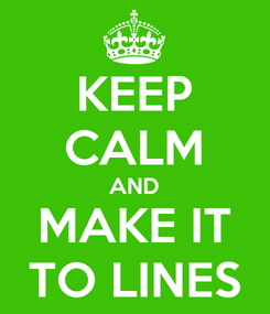 Poster: KEEP CALM AND MAKE IT TO LINES