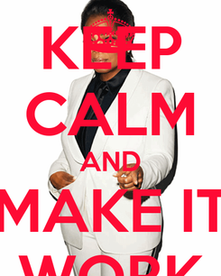 Poster: KEEP CALM AND MAKE IT WORK