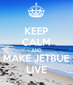 Poster: KEEP CALM AND MAKE JETBUE LIVE