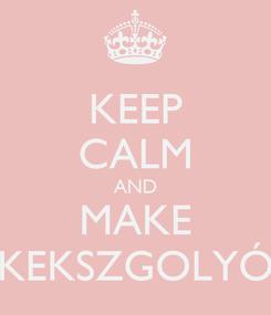 Poster: KEEP CALM AND MAKE KEKSZGOLYÓ