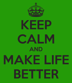 Poster: KEEP CALM AND MAKE LIFE BETTER