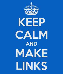 Poster: KEEP CALM AND MAKE LINKS