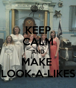 Poster: KEEP CALM AND MAKE  LOOK-A-LIKES