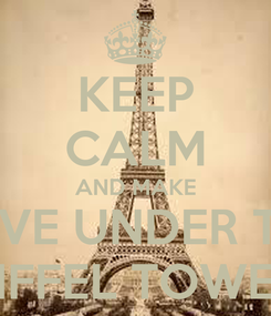 Poster: KEEP CALM AND MAKE LOVE UNDER THE EIFFEL TOWER