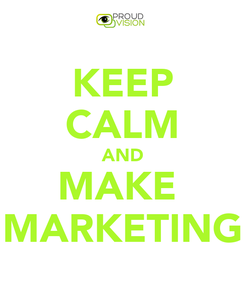 Poster: KEEP CALM AND MAKE  MARKETING