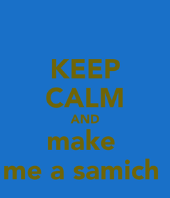 Poster: KEEP CALM AND make  me a samich