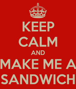 Poster: KEEP CALM AND MAKE ME A SANDWICH