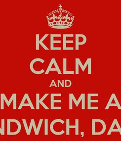 Poster: KEEP CALM AND MAKE ME A SANDWICH, DAWN