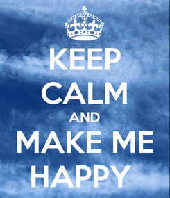 Poster: KEEP CALM AND MAKE ME HAPPY