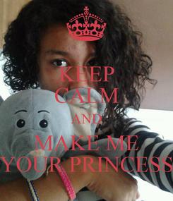 Poster: KEEP CALM AND MAKE ME YOUR PRINCESS