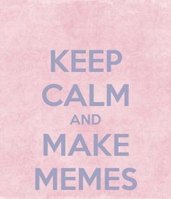 Poster: KEEP CALM AND MAKE MEMES