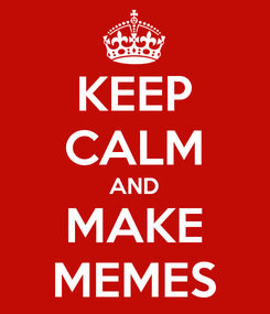 Poster: KEEP CALM AND MAKE MEMES
