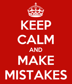 Poster: KEEP CALM AND MAKE MISTAKES