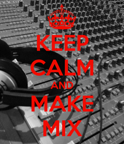 Poster: KEEP CALM AND MAKE MIX