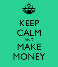 Poster: KEEP CALM AND MAKE MONEY
