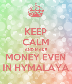 Poster: KEEP CALM AND MAKE MONEY EVEN IN HYMALAYA