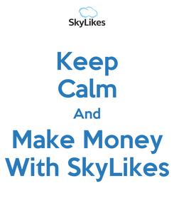 Poster: Keep Calm And Make Money With SkyLikes