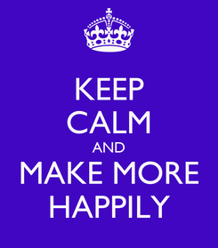 Poster: KEEP CALM AND MAKE MORE HAPPILY