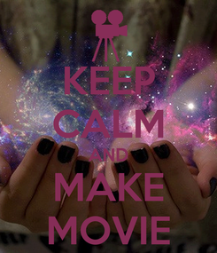 Poster: KEEP CALM AND MAKE MOVIE