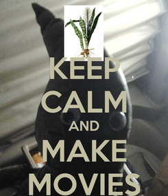 Poster: KEEP CALM AND MAKE MOVIES