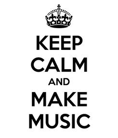 Poster: KEEP CALM AND MAKE MUSIC
