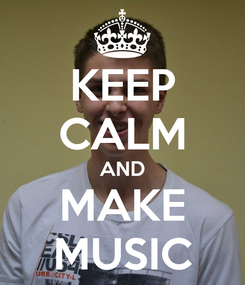 Poster: KEEP CALM AND MAKE MUSIC