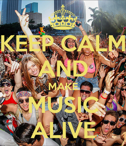 Poster: KEEP CALM AND MAKE MUSIC ALIVE