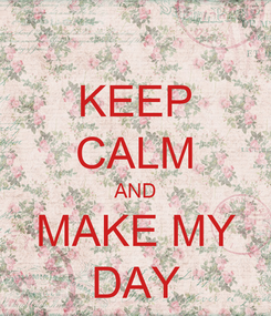 Poster: KEEP CALM AND MAKE MY DAY