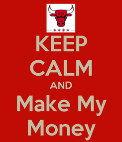 Poster: KEEP CALM AND Make My Money