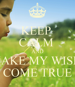 Poster: KEEP  CALM  AND MAKE MY WISH  COME TRUE
