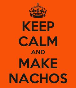 Poster: KEEP CALM AND MAKE NACHOS