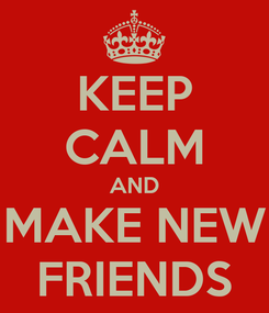 Poster: KEEP CALM AND MAKE NEW FRIENDS