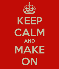 Poster: KEEP CALM AND MAKE ON