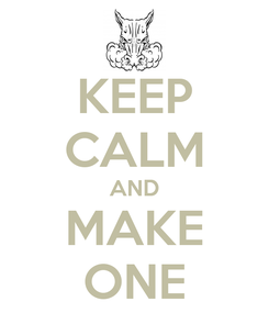 Poster: KEEP CALM AND MAKE ONE