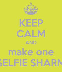Poster: KEEP CALM AND make one SELFIE SHARM