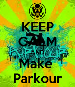 Poster: KEEP CALM AND Make  Parkour