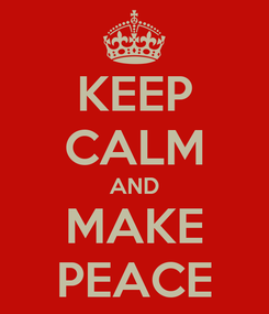 Poster: KEEP CALM AND MAKE PEACE