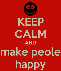 Poster: KEEP CALM AND make peole happy