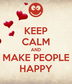 Poster: KEEP CALM AND MAKE PEOPLE HAPPY