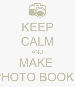 Poster: KEEP CALM AND MAKE  PHOTO BOOKS