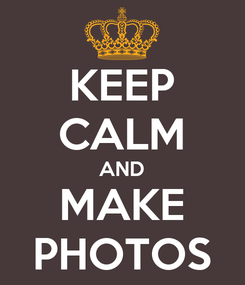 Poster: KEEP CALM AND MAKE PHOTOS