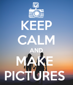 Poster: KEEP CALM AND MAKE  PICTURES