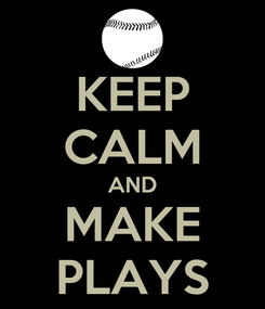 Poster: KEEP CALM AND MAKE PLAYS