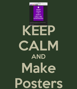 Poster: KEEP CALM AND Make Posters