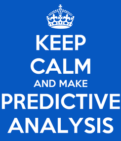 Poster: KEEP CALM AND MAKE PREDICTIVE ANALYSIS