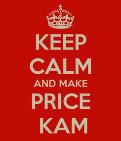 Poster: KEEP CALM AND MAKE PRICE  KAM