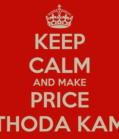 Poster: KEEP CALM AND MAKE PRICE THODA KAM