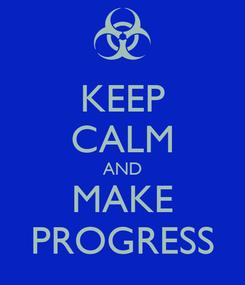 Poster: KEEP CALM AND MAKE PROGRESS
